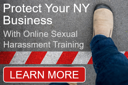 Click here to learn more about protecting your NY State business with Online Sexual Harassment Training